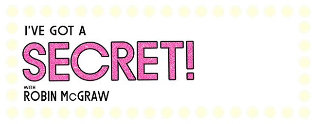 ive got a secret with robin mcgraw