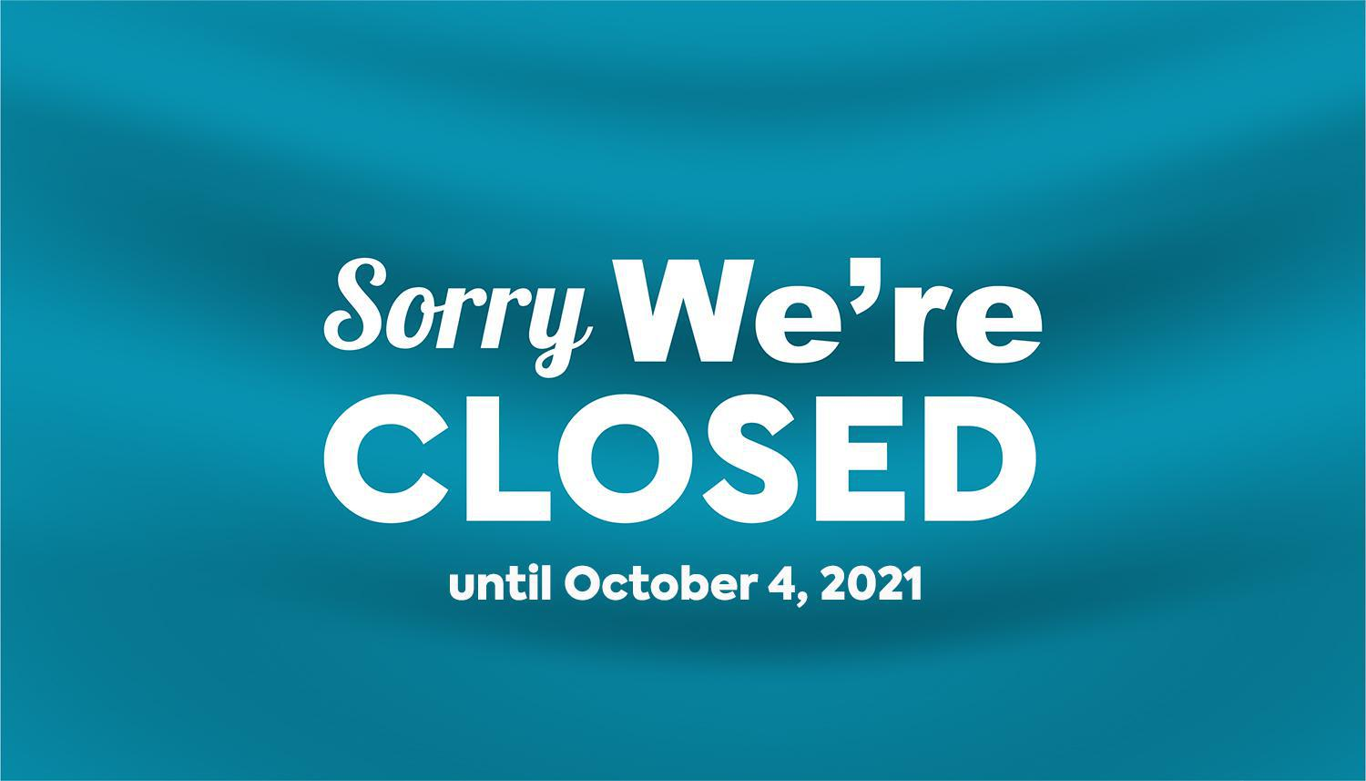 Sorry, we're closed until October 4, 2021.