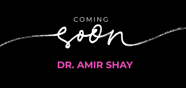 Coming Soon Dr. Amir Shay
