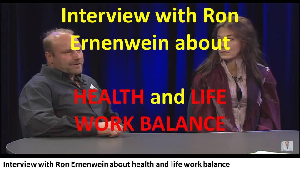 Interview with Ron Ernenwein about health and life work balance