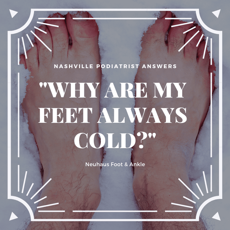 Nashville Podiatrist explains why some people always have cold feet