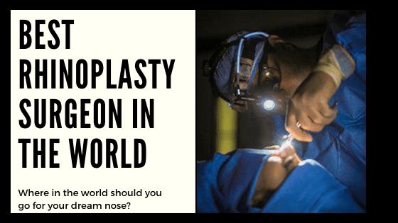 Best Rhinoplasty surgeon in the world