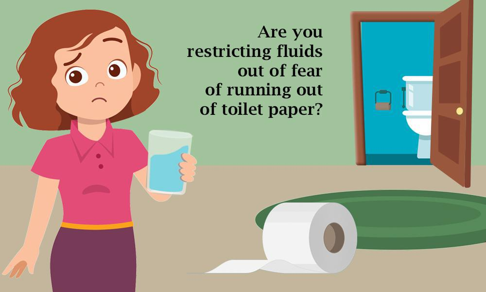 Are you restricting fluids out of fear of running out of toilet paper?