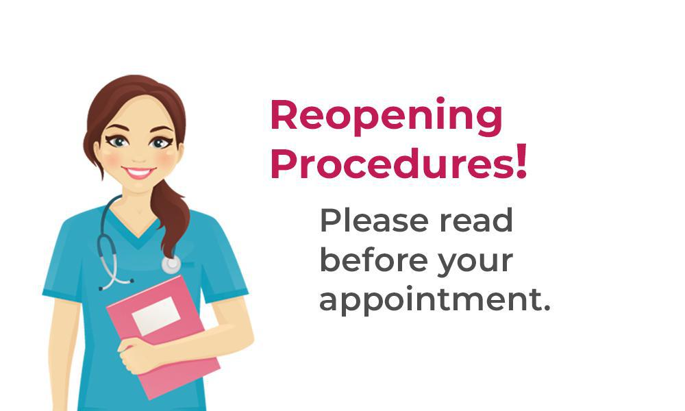"""Reopening Procedures.  Please Read before your appointment."