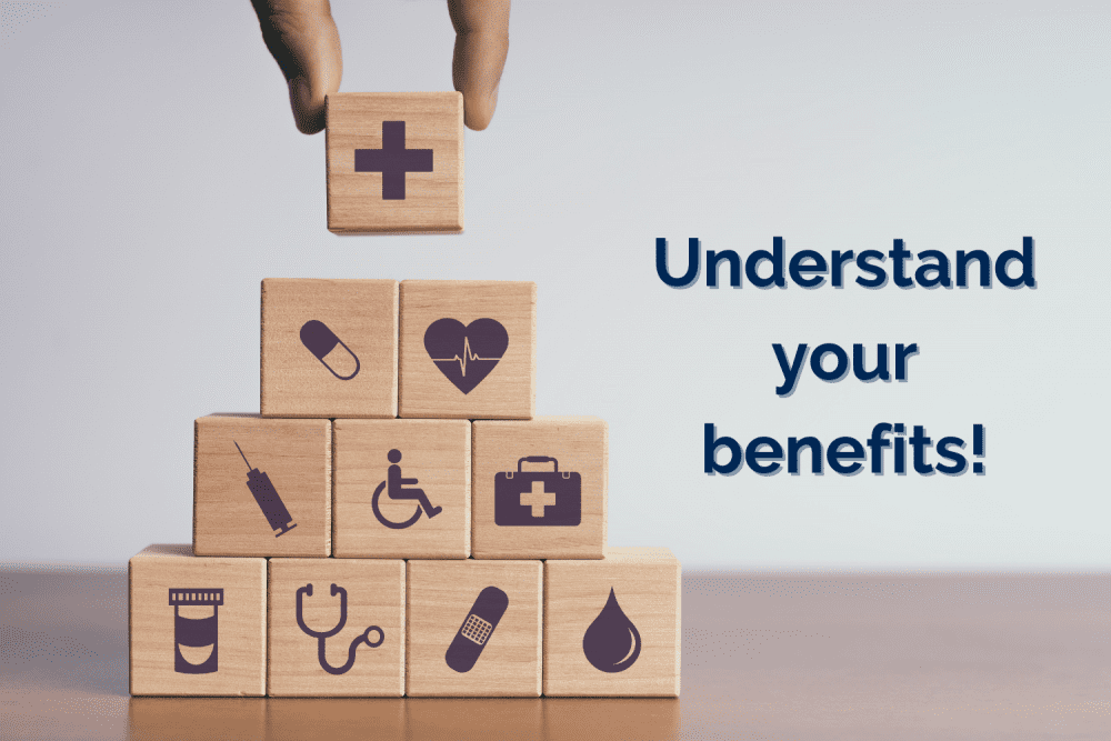 Understand your Benefits!