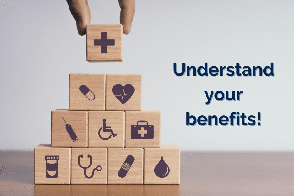 Understand your Benefits!