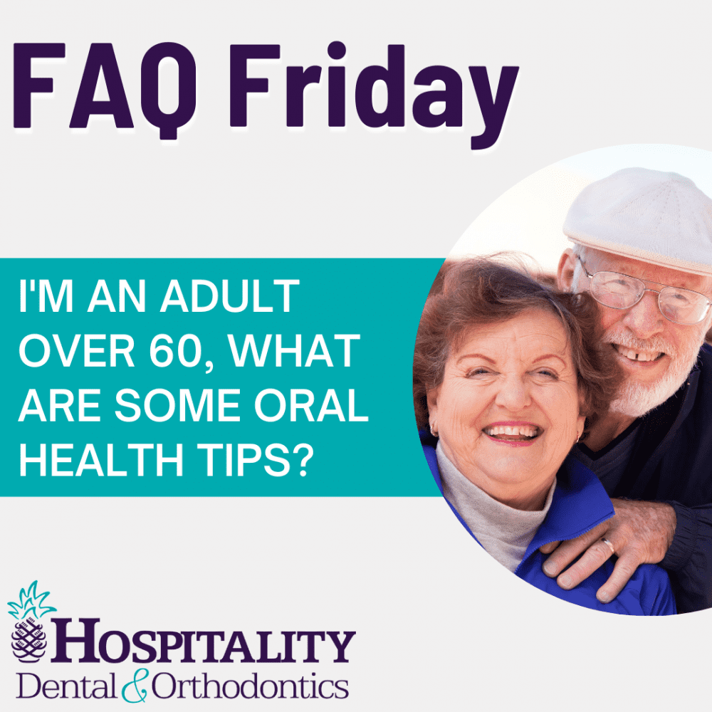 faq friday i am an adult over 60 what are some oral health tips?
