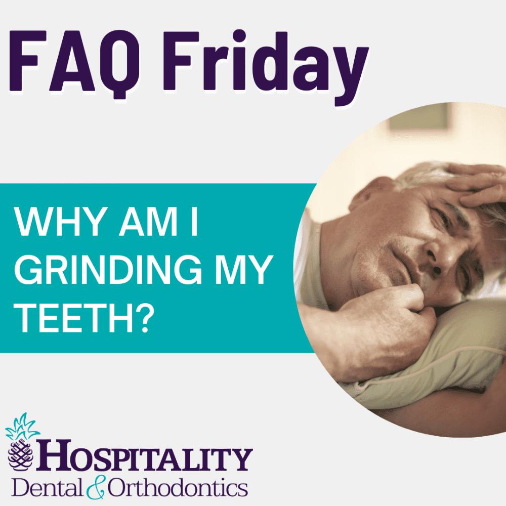 faq friday why am i grinding my teeth